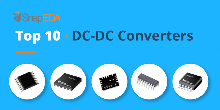 The Top 10 DC/DC Converters - SnapEDA Blog